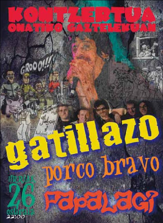 GATILLAZO + PORCO BRAVO + PAPALAGI